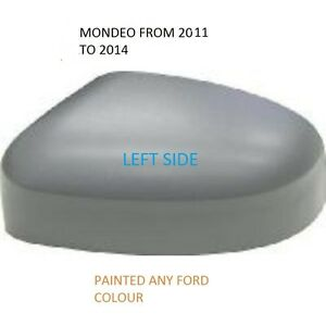 FORD MONDEO 2011 to 2014 WING MIRROR COVER LEFT SIDE PAINTED ANY FORD COLOUR