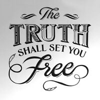 """""""The truth shall set you free."""""""