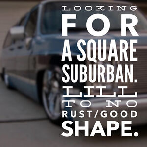 LOOKING FOR 1981-1991 SUBURBAN IN EXCELLENT SHAPE!!  No rust!