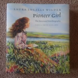 Pioneer Girl: The Annotated Autobiography (Laura Ingalls Wilder)