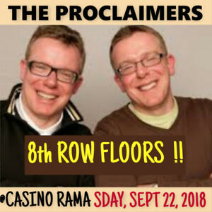 THE PROCLAIMERS @ CASINO RAMA! 8th ROW FLOOR TICKETS