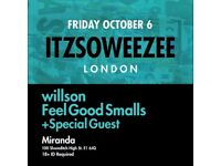 ITZSOWEEZEE LDN AT MIRANDA LONDON FRI OCT 6 F/ WILLSON AND FEEL GOOD SMALLS