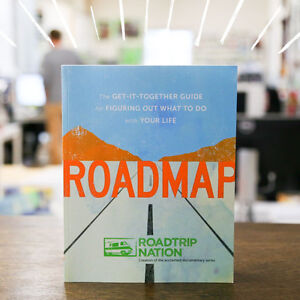 Roadmap: The Get-It-Together Guide for Figuring Out What to Do..