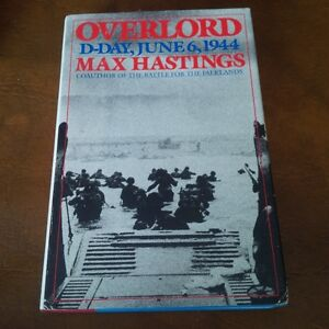 Overlord, D-Day, June 6, 1944, by Max Hastings 1984