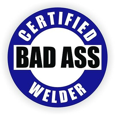 Certified Bad Ass Welder Funny Hard Hat Sticker Helmet Decal Label Welding