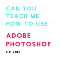 Looking for an Individual to Teach Me : Adobe Photoshop CC 2018