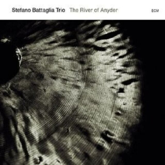 "STEFANO BATTAGLIA TRIO ""THE RIVER OF ANYDER"" CD NEU"
