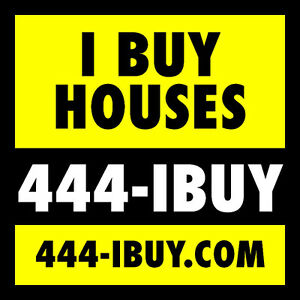 I BUY HOUSES - HRM ** CALL 444-IBUY(4289) ** www.444-IBUY.com