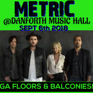 METRIC @ THE DANFORTH– GENERAL ADMISSION FLOORS & BALCONY !!!