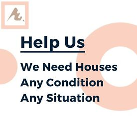 HELP us - We need houses - We Buy ANYTHING