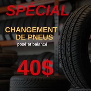 **SPECIAL** CHANGEMENT DES PNEUS 40$ pose et balance