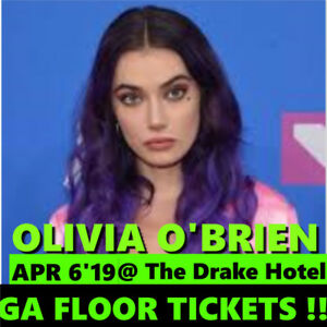 OLIVIA O'BRIEN @THE DRAKE HOTEL-GENERAL ADMISSION FLOOR TICKETS!