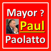 Mayor Paul Paolatto -- Yes or No? -- Do you know Paul?