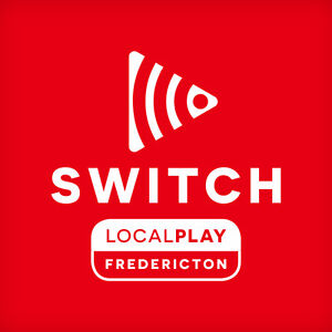 Switch Local Play - Fredericton