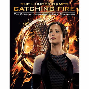 Catching Fire - Official Illustrated Movie Companion (The Hunger