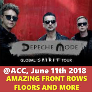 DEPECHE MODE @ACC –AMAZING FRONT ROW TICKETS, FLOORS & MORE!!!
