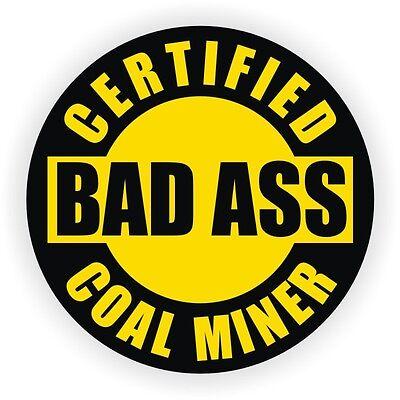 Certified Bad Ass Coal Miner Hard Hat Decal Helmet Sticker Label Motorcycle Wv