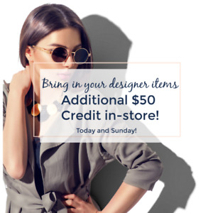 Get a in-store $50 Credit when you Consign today or Sunday
