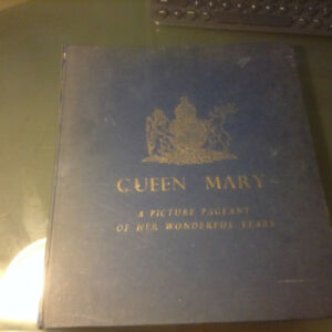 QUEEN MARY,A PICTURE PAGEANT OF HER WONDERFUL YEARS, HARD COVER.