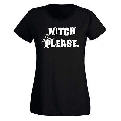 Ladies Witch Please Halloween Tshirt - New Sassy Trick Treat Party Costume Shirt - Halloween Costumes Please