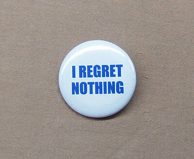 """'I Regret Nothing' Button 1.25"""" Inspirational Quote Edith Piaf Inception"""