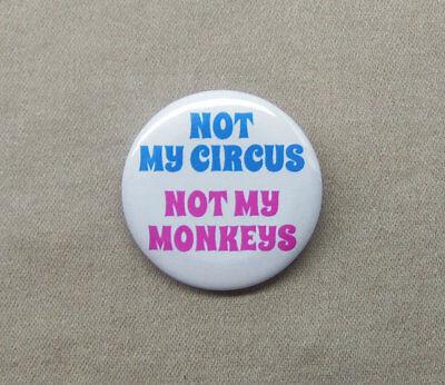 "Not My Circus, Not My Monkeys 1.25"" Button Badge Pinback Fix-It Polish"