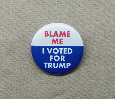 "Blame Me, I Voted For Trump 1.25"" Button President Donald Election USA Pin Badge"