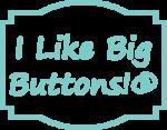 I Like Big Buttons!