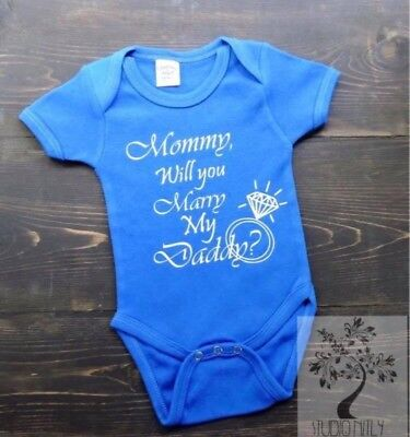 Mommy Will You Marry My Daddy  Baby Bodysuit Creeper Marriage Proposal