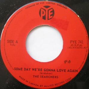THE-SEARCHERS-Some-day-we-039-re-gonna-love-again-No-one-CANADA-1964-RARE-PYE-45