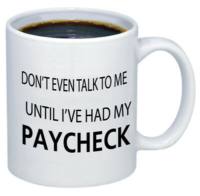Don't Talk To Me Until I've Had My Paycheck Funny Colbert Coffee Mug Large 11OZ