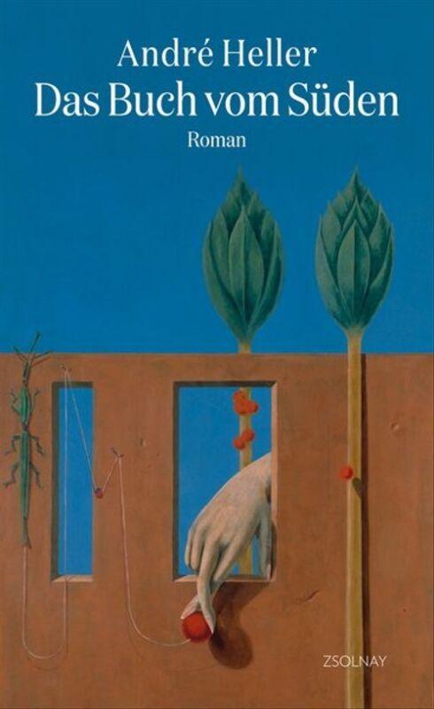 Das Buch vom Süden. Roman - André Heller[gebundene Ausgabe]