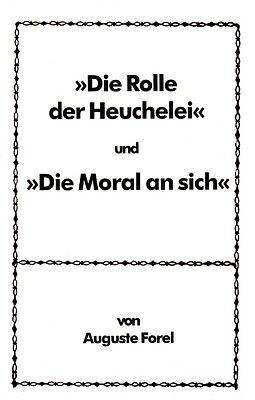 Auguste Forel - »Die Rolle der Heuchelei« & »Die Moral an sich«