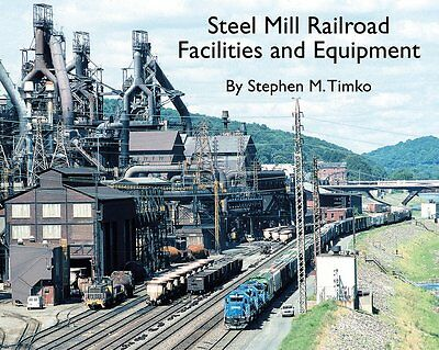 STEEL MILL RAILROAD: Facilities and Equipment -- (Just Published NEW BOOK)