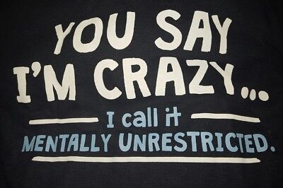 Tee -  You Say I'm Crazy... I Call It Mentally Unrestricted (You Say Im Crazy)
