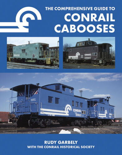 The Comprehensive Guide to Conrail Cabooses - new hardcover book!