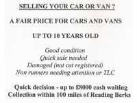 Cars / Vans wanted - 2006 onwards- Quick sale needed- non runner- needs attention- up to £8000 cash