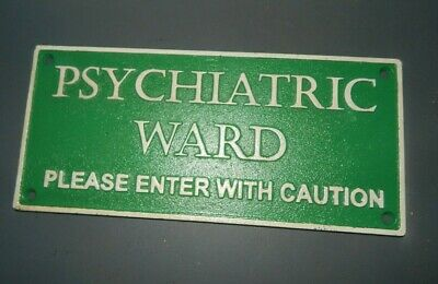 """""""PSYCHIATRIC WARD Please Enter With Caution"""" CAST IRON SIGN PLAQUE Psych Hosp"""