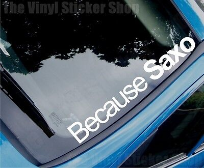 BECAUSE SAXO Funny Novelty Car/Window/Bumper/Boot Sticker - Large Size