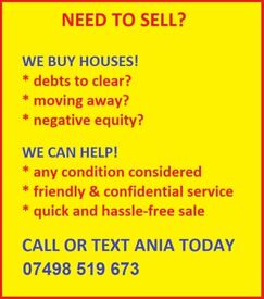 We can help you, we can buy your house
