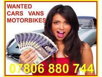 07806 880 744 CAR VAN WANTED CASH FOR SCRAP BUY ANY buy buy