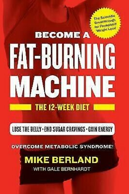 Become a Fat-Burning Machine  The 12-Week Diet by Gale Bernhardt; Mike (Fat Burning Machine The 12 Week Diet)