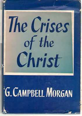 Crises of the Christ by G. Campbell Morgan (1954, Hardcover) Hardback in DJ for sale  Modesto