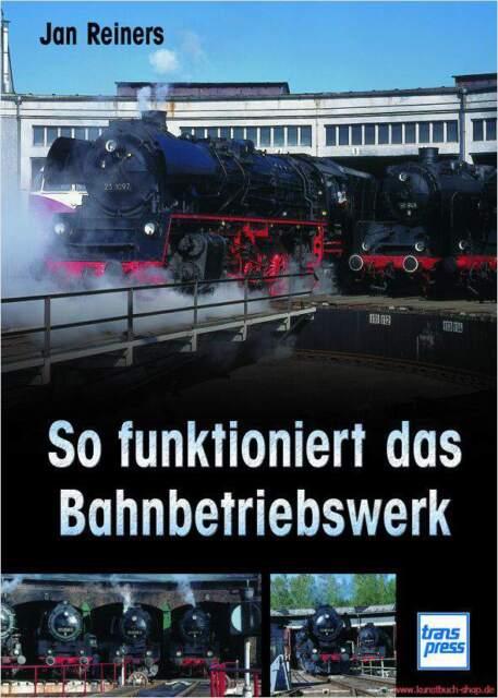 Fachbuch So funktioniert das Bahnbetriebswerk, Blick hinter die Kulissen, NEU