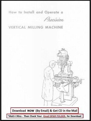 South Bend Lathe Manual - How To Install And Operate Precision Vertical Milling
