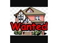 WANTED 3 BED PROPERTY TO MOVE INTO WITHIN 2 WEEKS