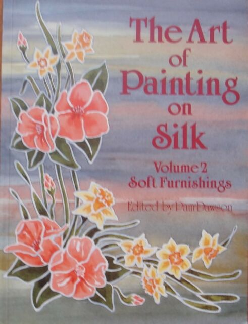 The Art of Painting on Silk: v. 2: Soft Furnishings by Search Press Ltd...