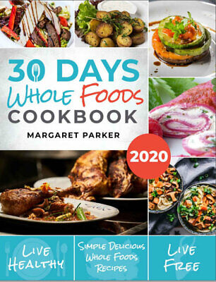 30 Days Whole Foods Cookbook  Delicious, Simple and (((P.D.F)))