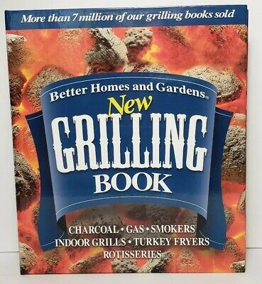 Better Homes and Gardens New Grilling Book: Charcoal, Gas, Smokers, Indoor -