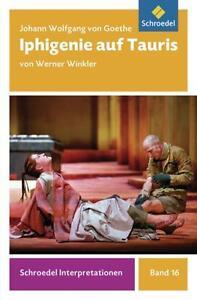 Schroedel Interpretationen: Johann Wolfgang von Goethe: Iphigenie auf Tauris